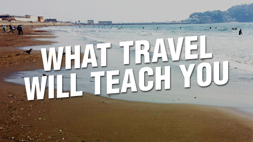 What Travel Will Teach You
