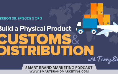 SBM 038 : Build a Physical Product 3 of 3: Customs & Distribution with Terry Lin