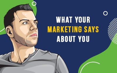 What Your Marketing Says About You