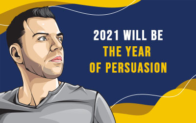 2021 Will Be The Year of Persuasion